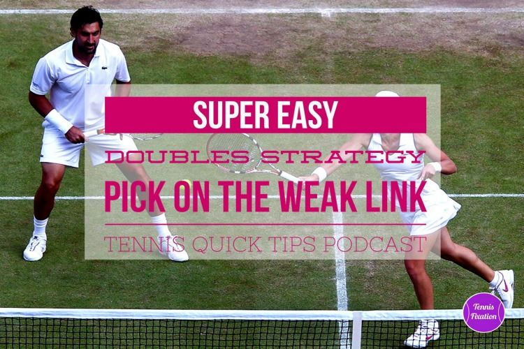 Super Easy Doubles Strategy Pick On The Weak Link Tennis Quick Tips Podcast 128 Podcasts Super Easy Tennis