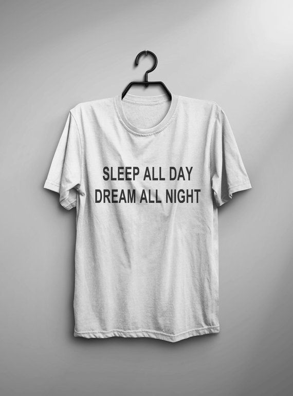 f2b7620b7da Sleep all day dream all night Funny TShirt Tumblr Shirt Hipster Graphic Tees  for Women T Shirts for