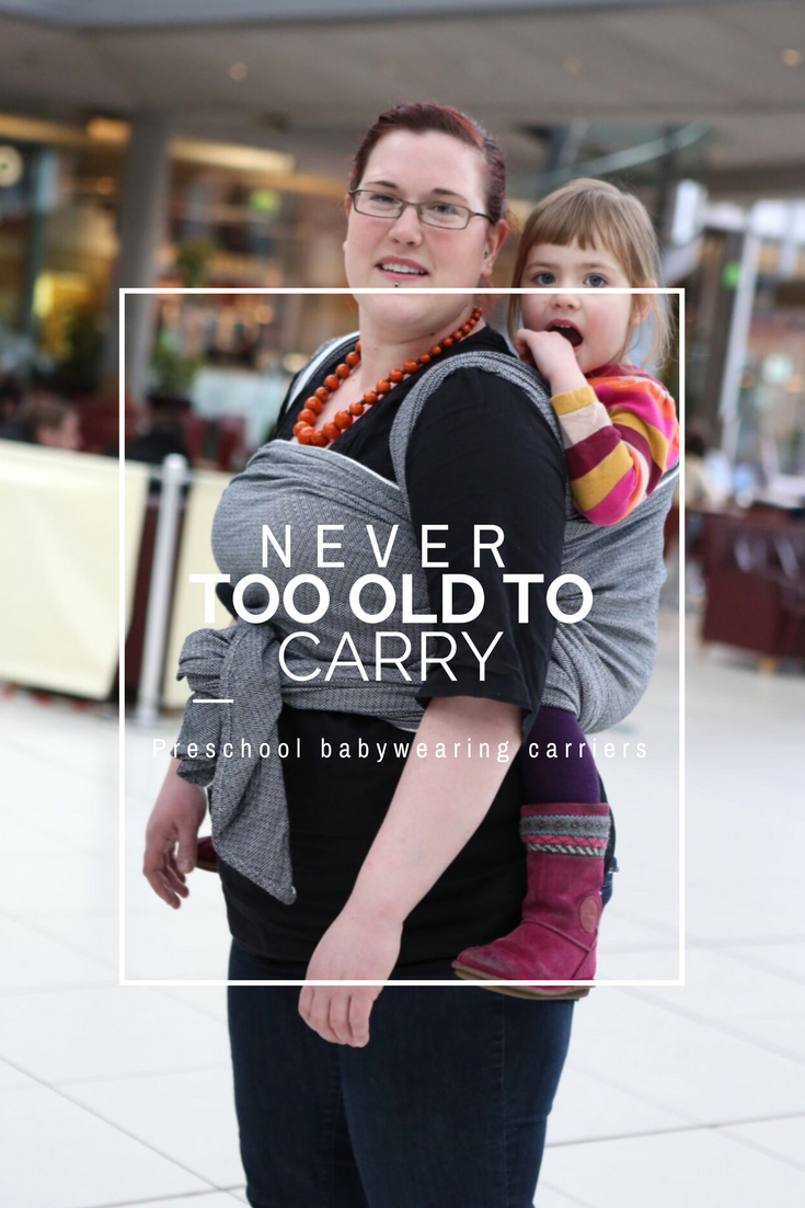 c81a64c7986 Never Too Old To Be Worn - Preschool Baby Carriers