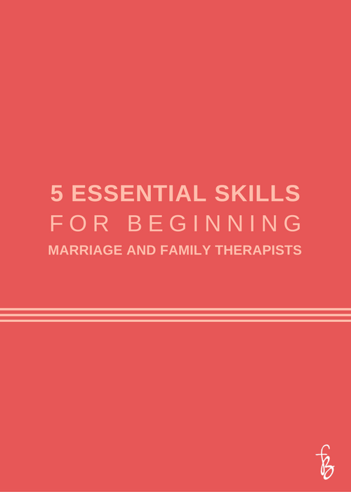 5 Essential Skills For Beginning Marriage And Family Therapists Marriage And Family Therapist Family Therapist Family Therapy