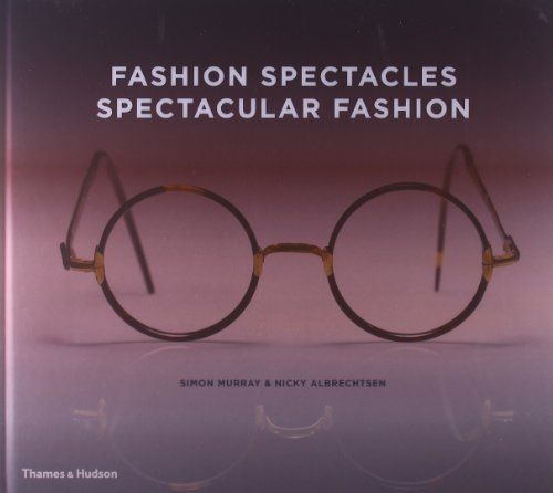 Fashion Spectacles, Spectacular Fashion: Eyewear Styles and Shapes from Vintage to 2020 by Simon Murray, http://www.amazon.com/dp/0500516359/ref=cm_sw_r_pi_dp_FVzZsb1N99C9S