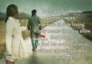 To Let Go Of Someone Doesnt Mean You Have To Stop Loving Things