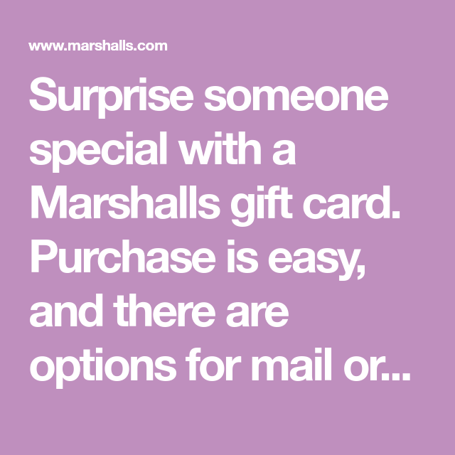 Surprise Someone Special With A Marshalls Gift Card Purchase Is Easy And There Are Options For Mail Or Email Delivery Get Business Cards Too