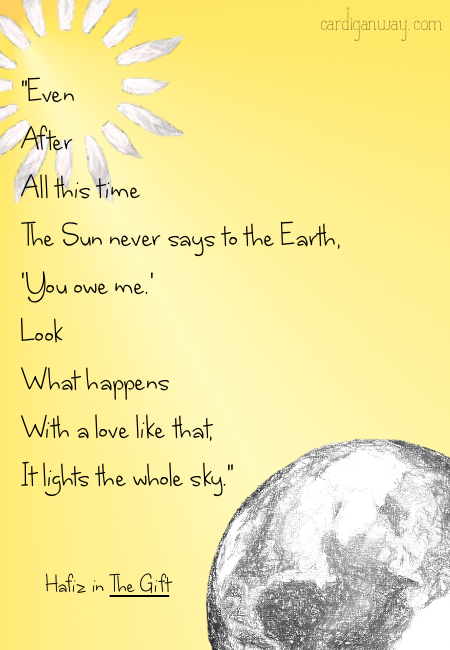 The gift - hafiz - even after all this time the sun never says to ...