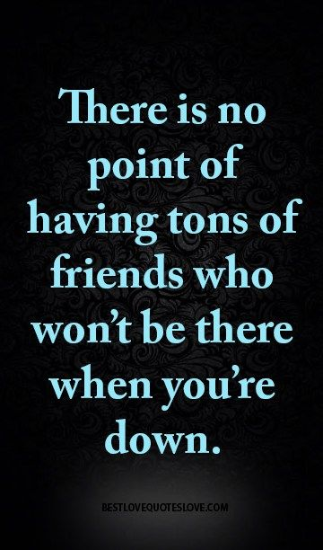 There is no point of having tons of friends who won t be