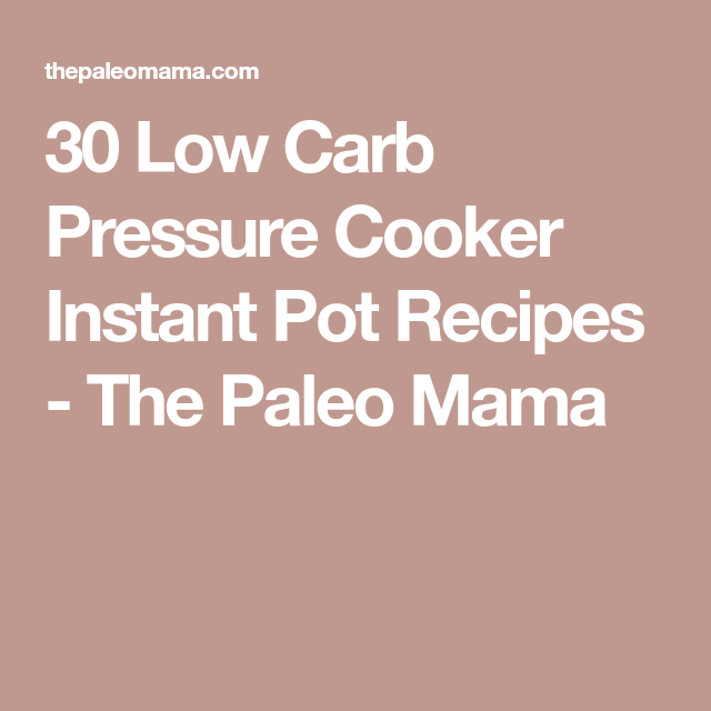 30 Low Carb Pressure Cooker Instant Pot Recipes - The Paleo Mama