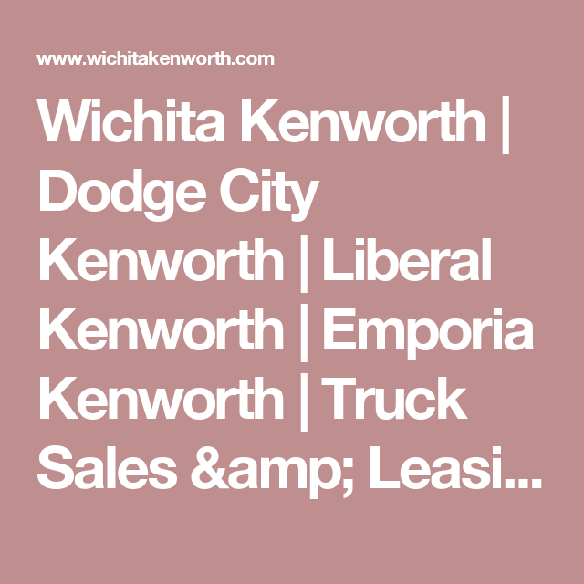 Wichita Kenworth  Dodge City Kenworth  Liberal Kenworth
