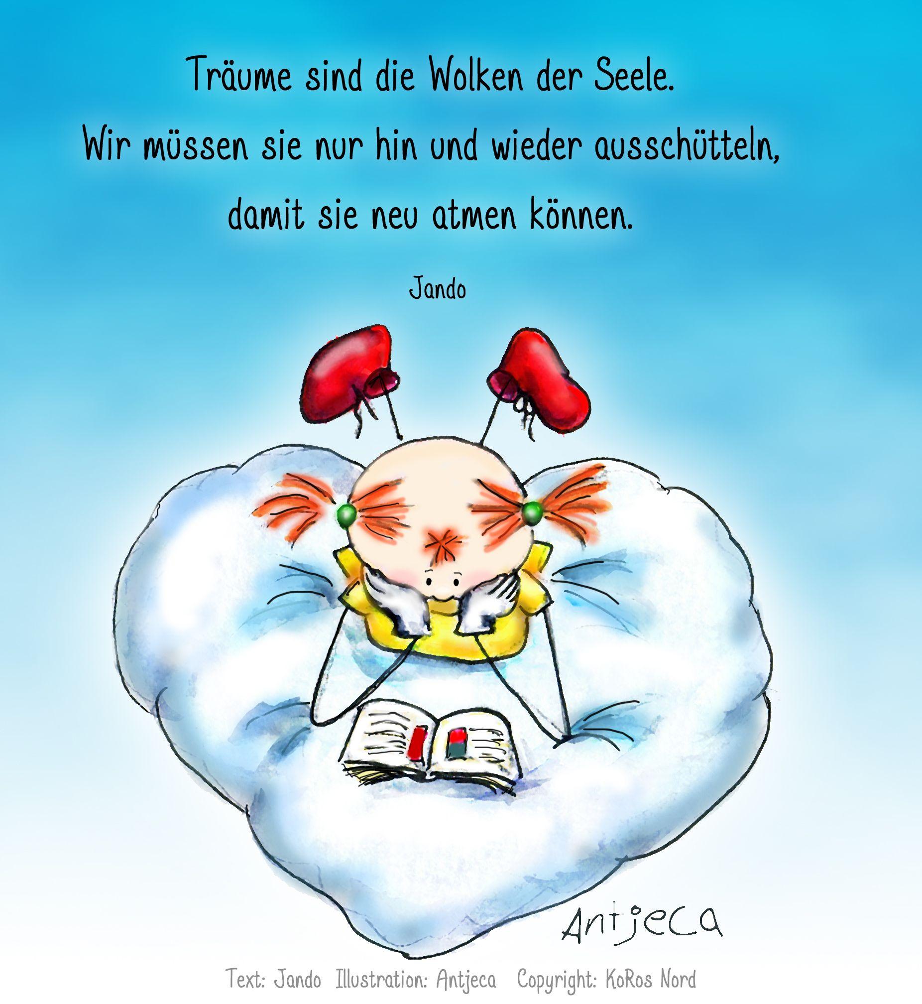 Träume sind die Wolken der Seele. Wir müssen sie nur hin und wieder ausschütteln, damit sie neu atmen können.©Zitat aus Jando´s Traumflieger