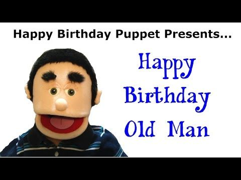 Funny Happy Birthday Old Man Birthday Song Youtube With