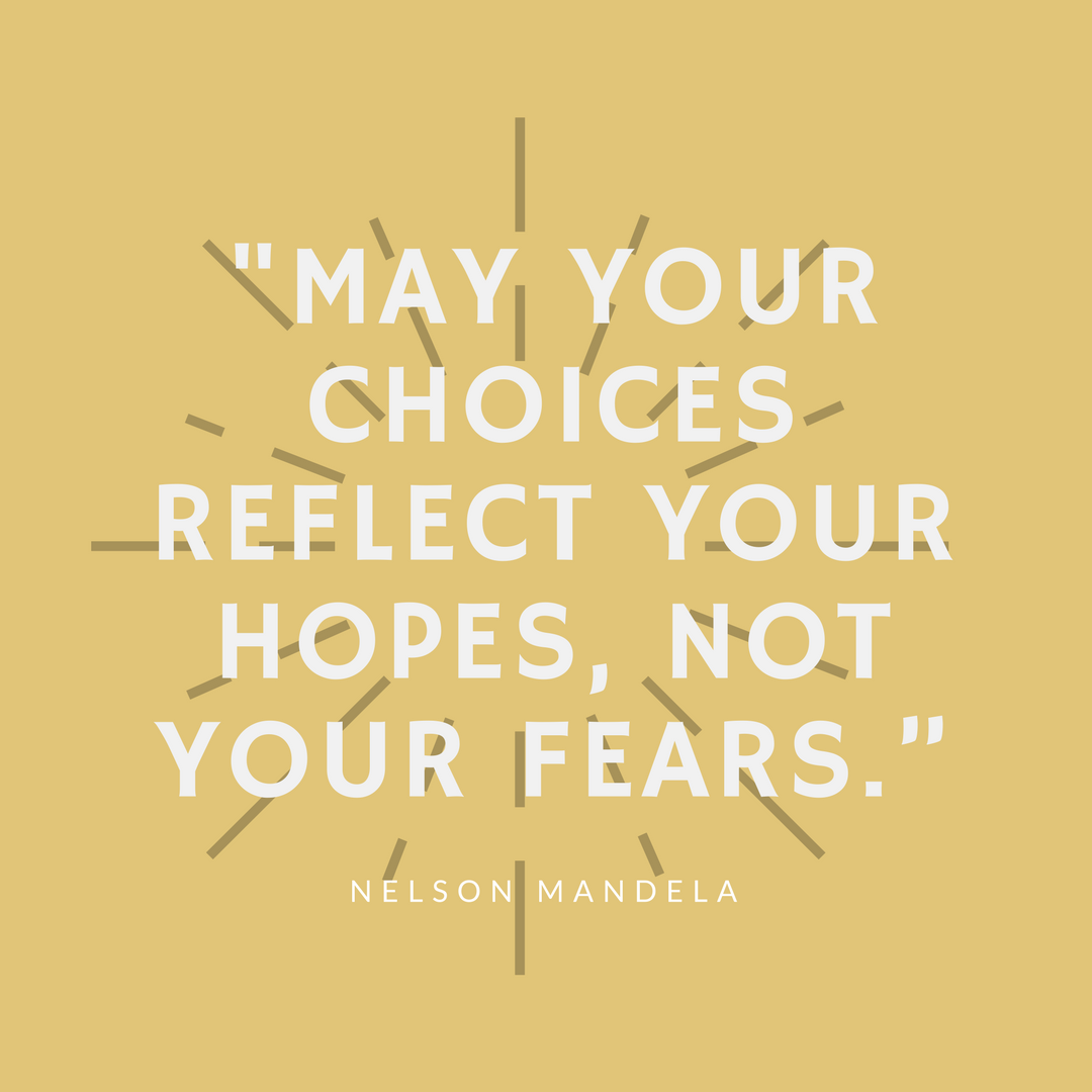 Nelson Mandela quote piece. not your fears May your dreams reflect your hopes