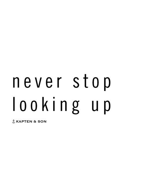 Never Stop Looking Up Quote Garden Of Thoughts Quotes
