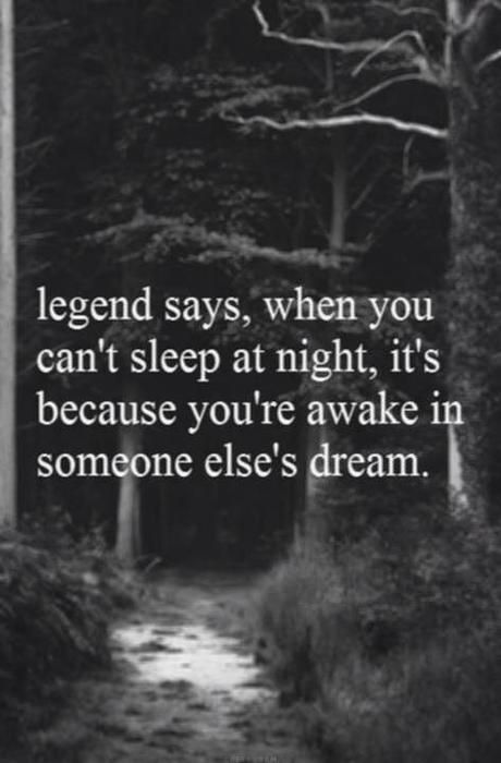 Man I must be in a lot of peoples dreams for how much I dont sleep lol....or maybe their nightmares haha