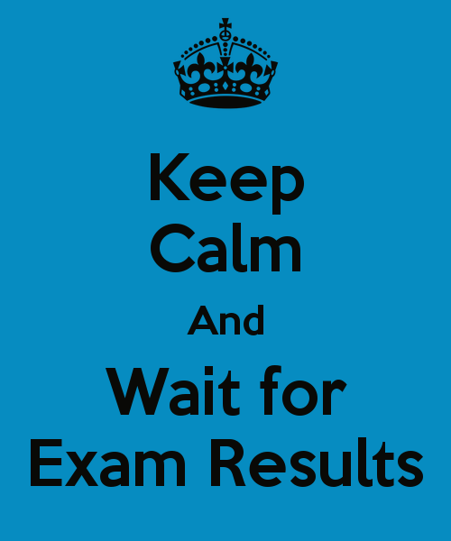 Keep Calm And Wait For Exam Results 1 Quotes