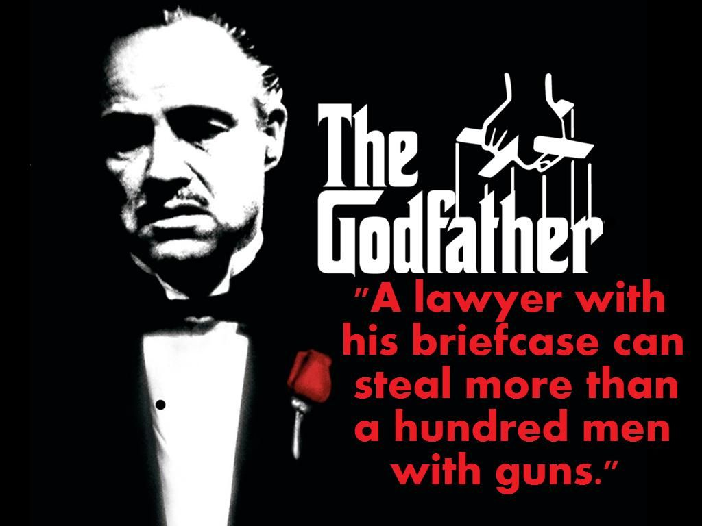"""A lawyer with his briefcase can steal more than a hundred men with guns."",  The Godfather Part 1. """
