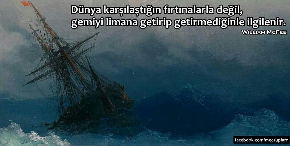 Dünya karşılaştığın fırtınalarla değil gemiyi limana getirip getiremediğinle ilgilenir