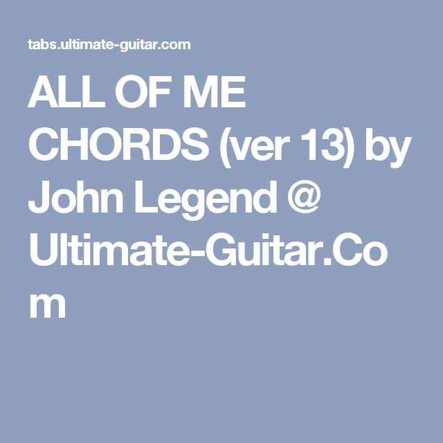 ALL OF ME CHORDS (ver 13) by John Legend @ Ultimate-Guitar.Com ...