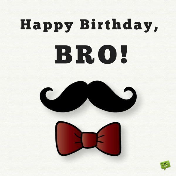 Happy Birthday Bro Best Birthday Wishes For Your Brother Happy Birthday Brother Brother Birthday Quotes Birthday Message For Brother
