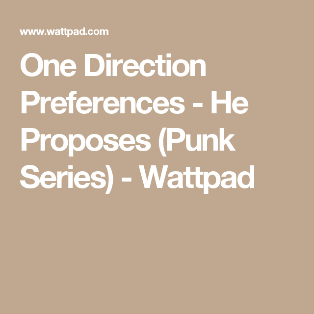 One Direction Preferences - He Proposes (Punk Series) | One
