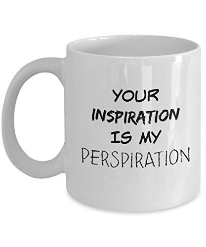 Your Inspiration is My Perspiration - Best funny gift - 1... https://www.amazon.com/dp/B01N0VGVWS/ref=cm_sw_r_pi_dp_x_IwZ2ybJ0XENGA