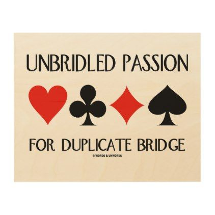 Unbridled Passion For Duplicate Bridge Card Suits Wood Print - duplicate order form