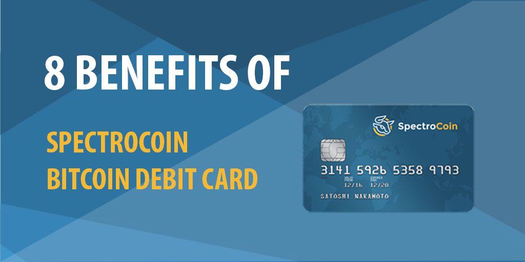 8 Advantages of SpectroCoin Bitcoin Debit Card Debit
