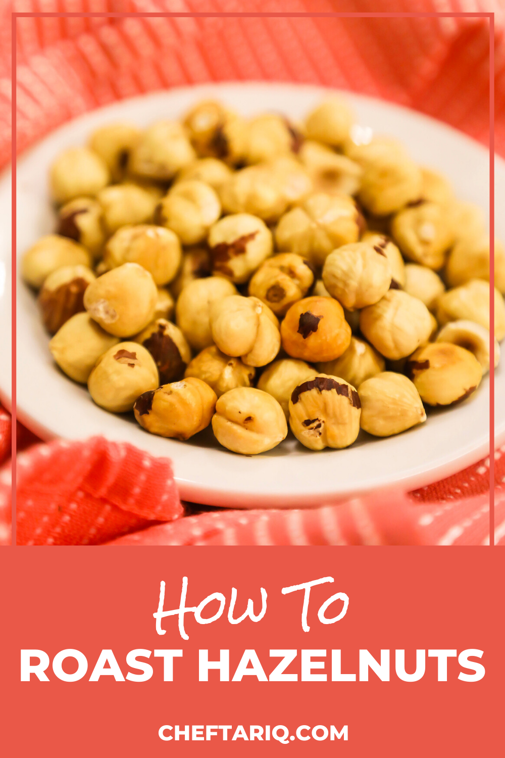 How To Roast Hazelnuts With Ease Quick Guide Chef Tariq Recipe How To Roast Hazelnuts Hazelnut Recipes Roast