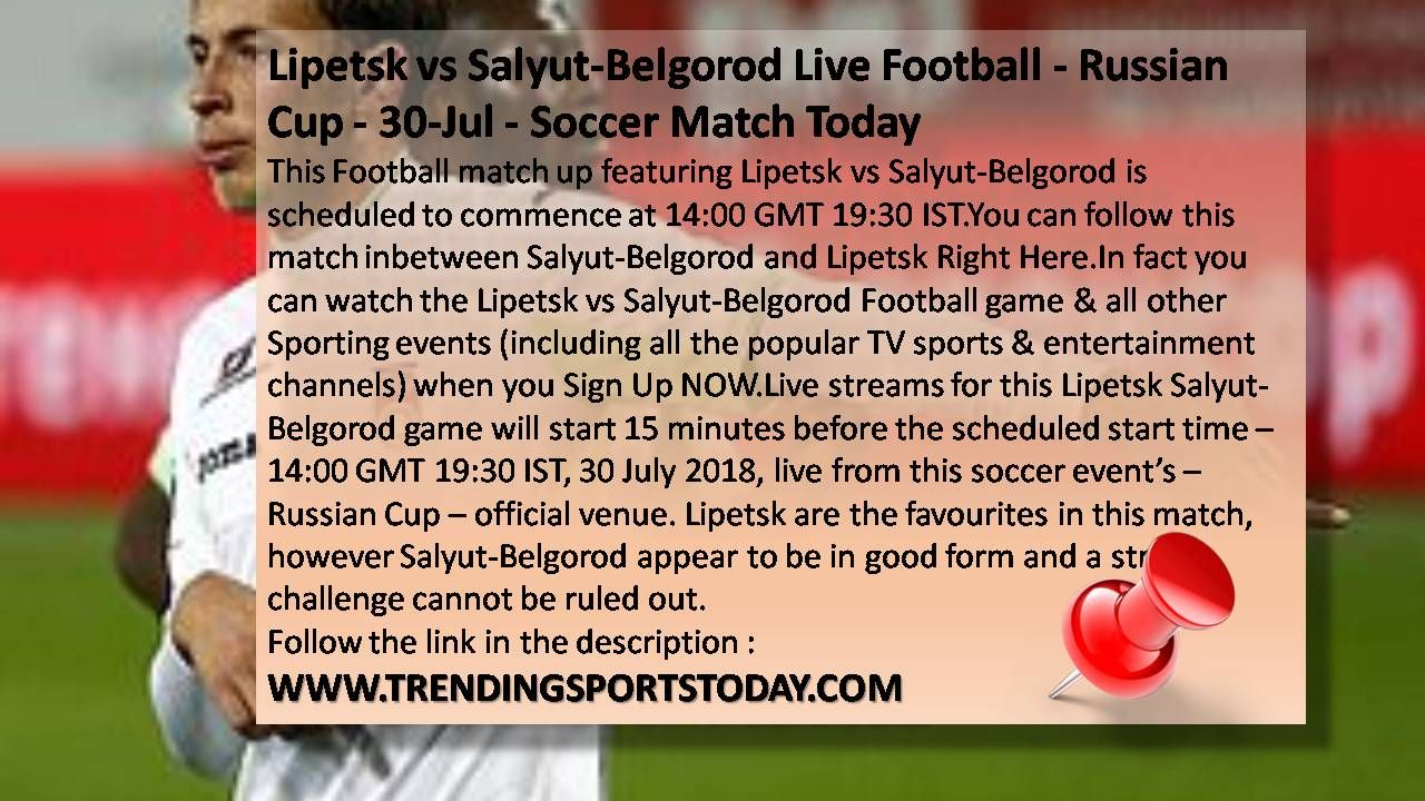 Lipetsk Vs Salyut Belgorod Live Football Russian Cup 30 Jul Soccer Match Today Http Trendingsportstoday Com 2018 07 Lipet Soccer Tv Soccer Match Soccer