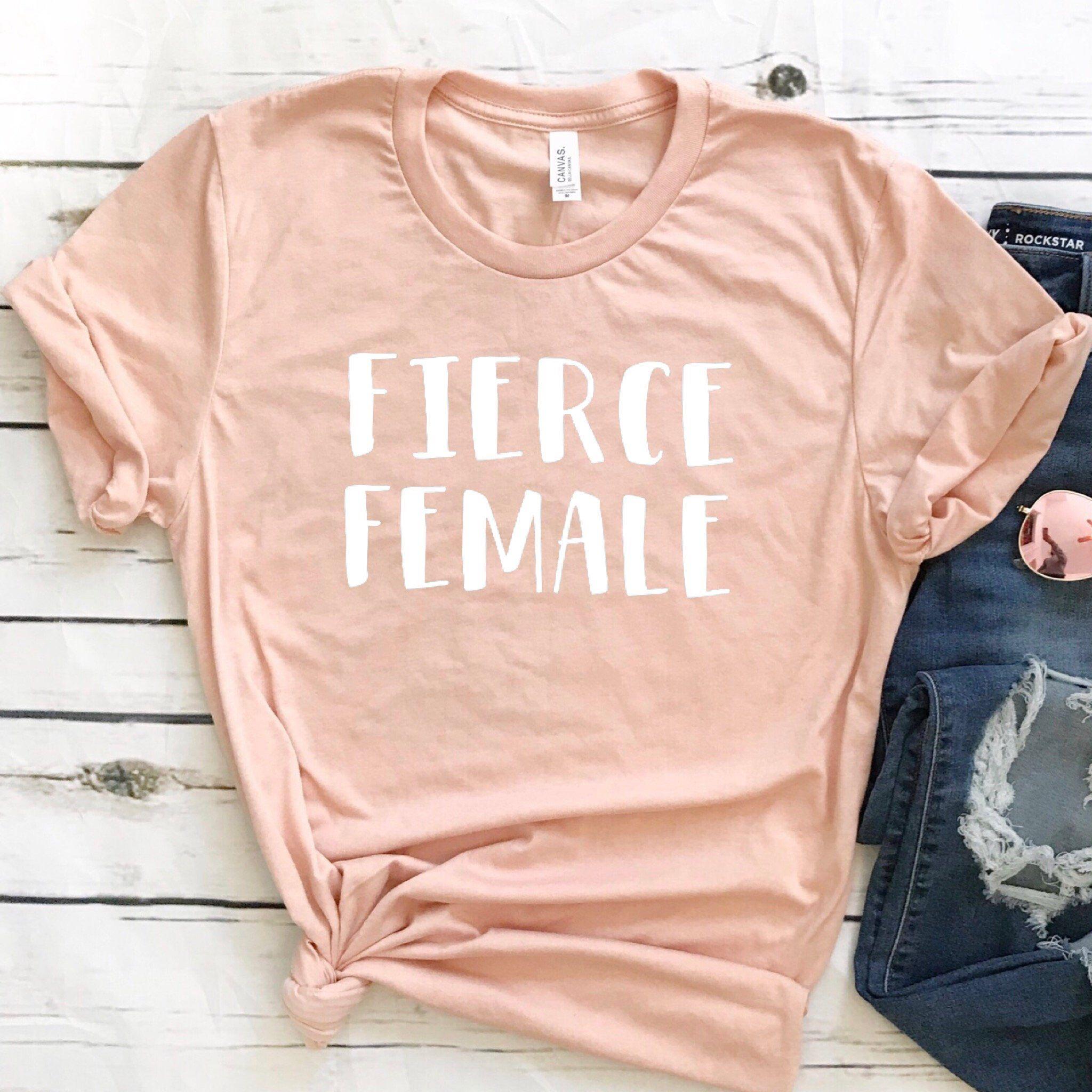 Fierce female shirt , Feminist shirt , Female empowerment