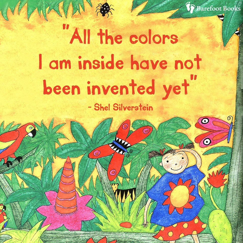 """All the colors I am inside have not been invented yet."" - Shel Silverstein via Barefoot Books"