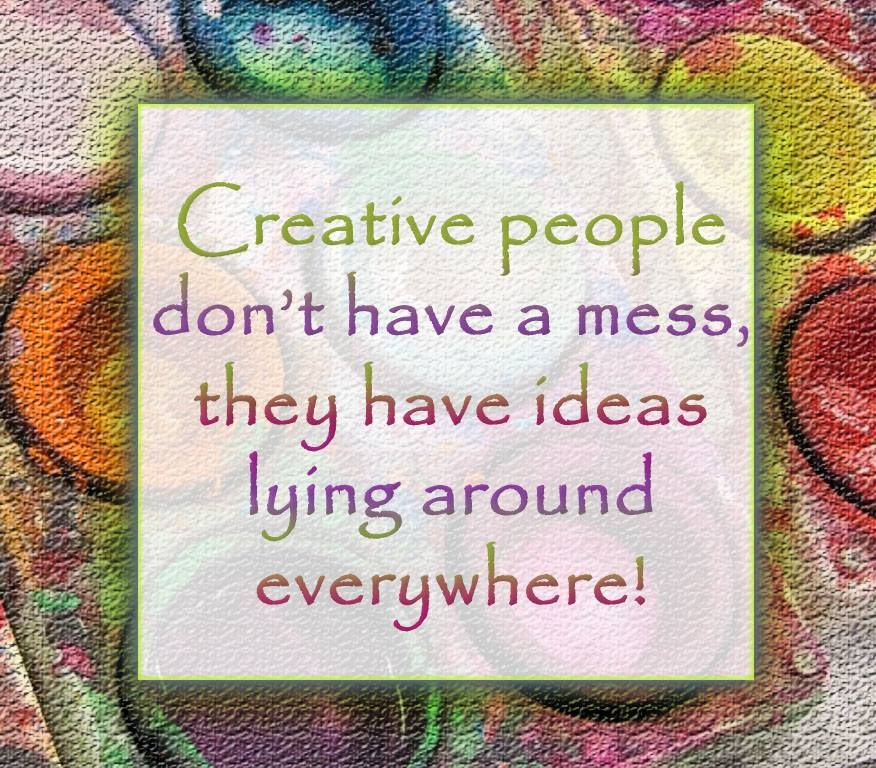 Yes That S It I Have Ideas Lying Around Everywhere Creativity Quotes Artist Quotes Craft Quotes