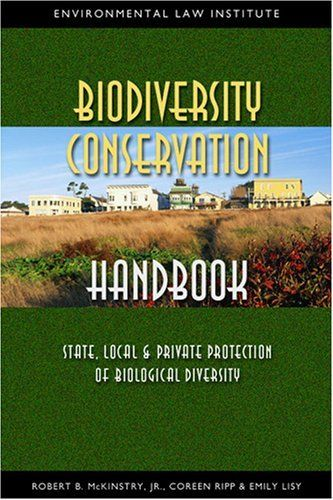 Biodiversity Conservation Handbook: State, Local & Private Protection of Biological Diversity by Robert B. McKinistry Jr.. $69.95. Publisher: Environmental Law Institute (May 1, 2006)