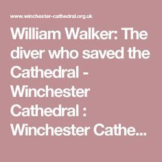 William Walker: The diver who saved the Cathedral - Winchester Cathedral : Winchester Cathedral