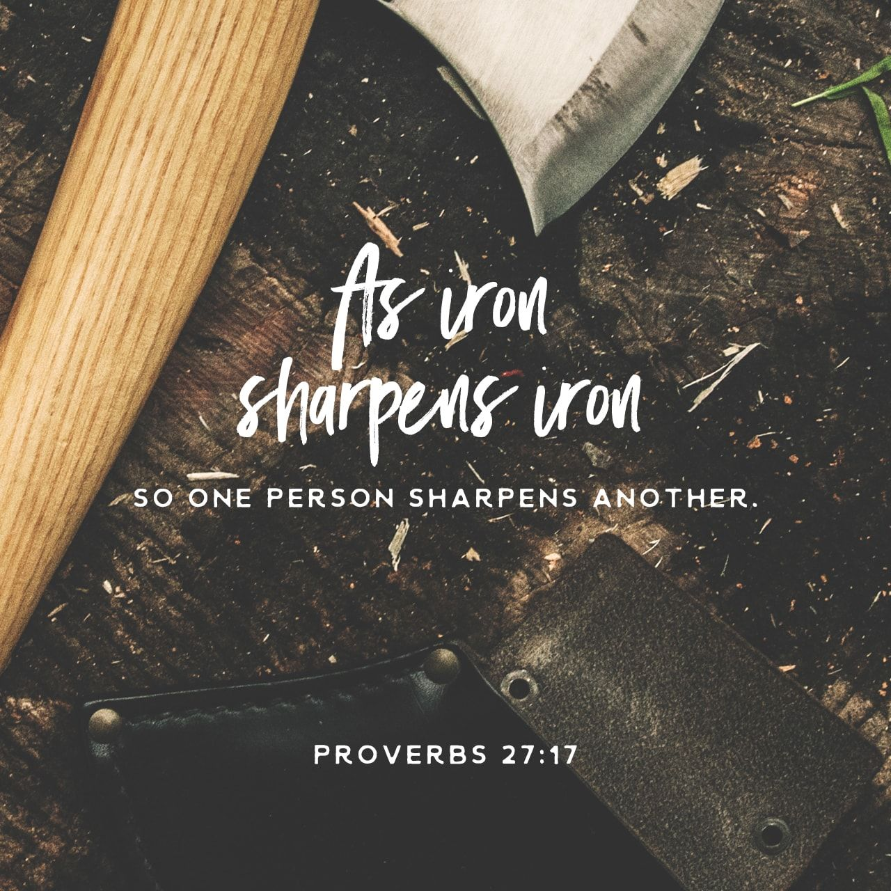 As Iron Sharpens Iron So One Person Sharpens Another Bible Apps Proverbs 27 17 Proverbs