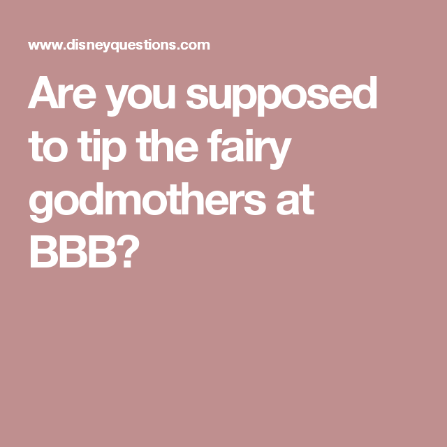 Are you supposed to tip the fairy godmothers at BBB?