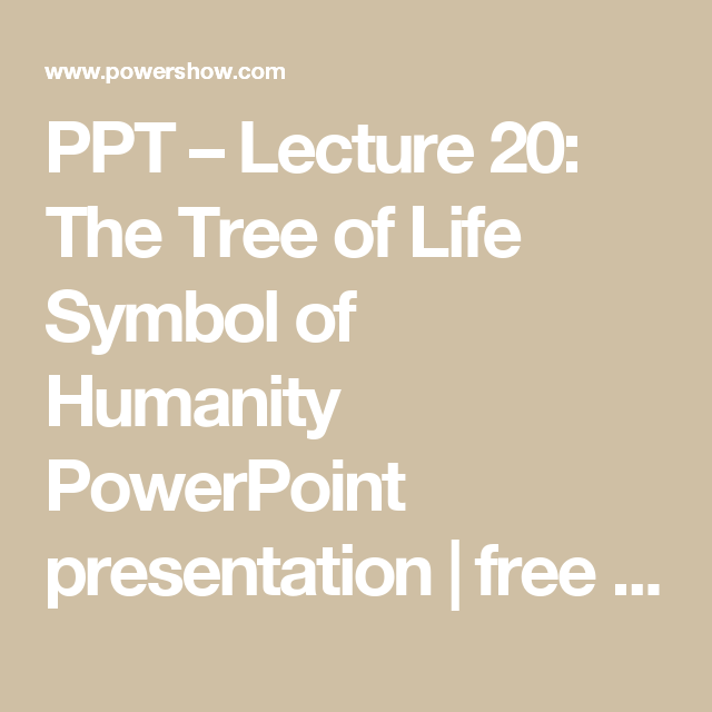 Ppt Lecture 20 The Tree Of Life Symbol Of Humanity Powerpoint
