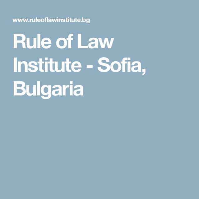 Rule Of Law Institute Sofia Bulgaria Sofia Bulgaria Institute