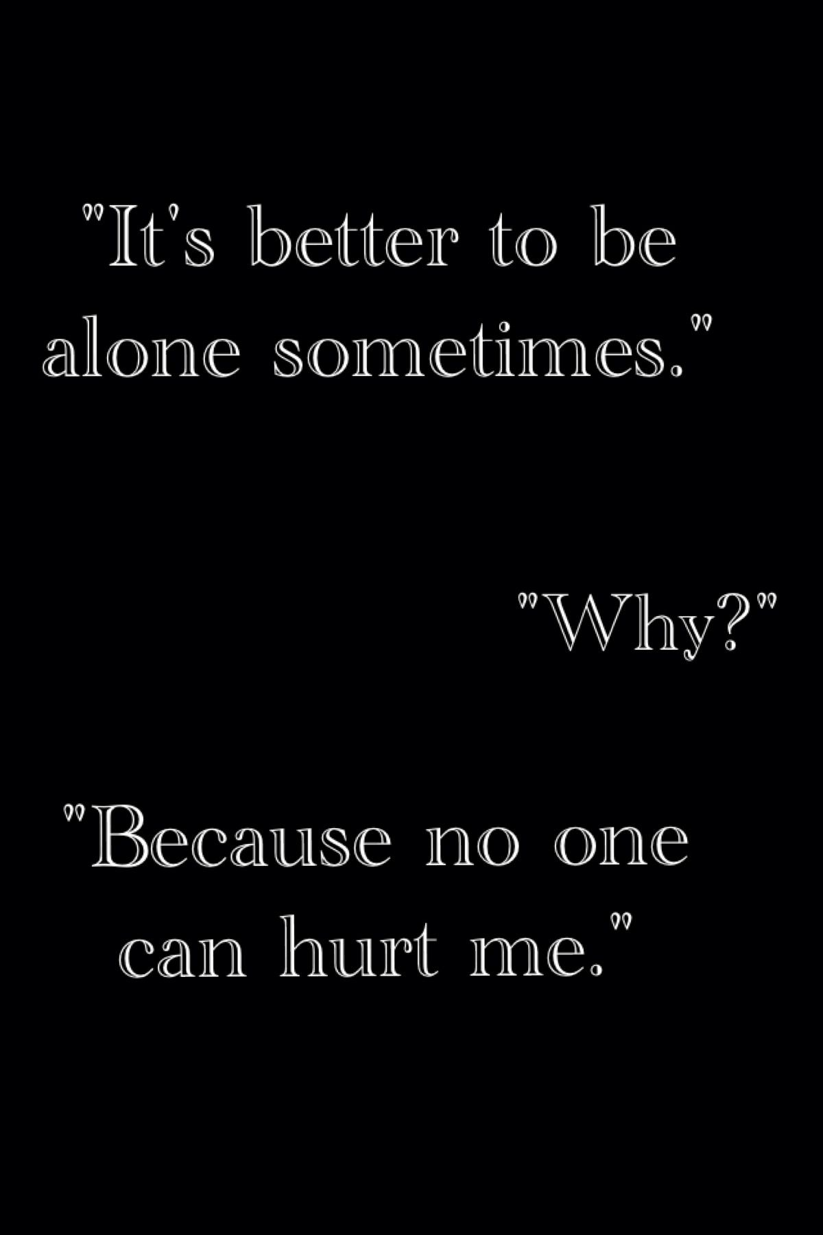 Because Then I Cant Hurt Anyone Anxiety Quotes Life Quotes