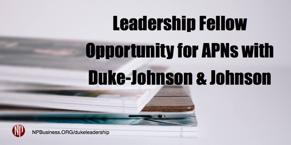 Do you know of an Advanced Practice Nurse new or aspiring to a leadership position? TheDuke-Johnson & Johnson Nurse Leadership Program is designed specifically to offer Advanced Practice Nurses a life-changing opportunity to become leaders…