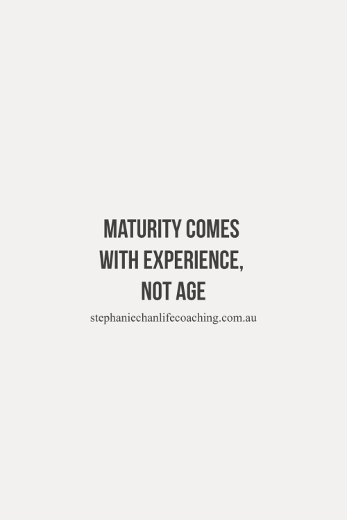 Maturity Comes With Experience Not Age Quote Life Experience Top Quotes Aging Quotes Life Quotes