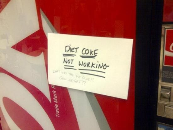 Diet Coke Not Working    Brilliantly Sarcastic Responses To Completely Well-Meaning Signs   Happy Place