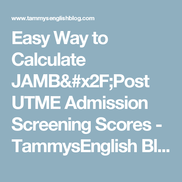 Easy Way To Calculate Jambpost Utme Admission Screening Scores  Easy Way To Calculate Jambpost Utme Admission Screening Scores
