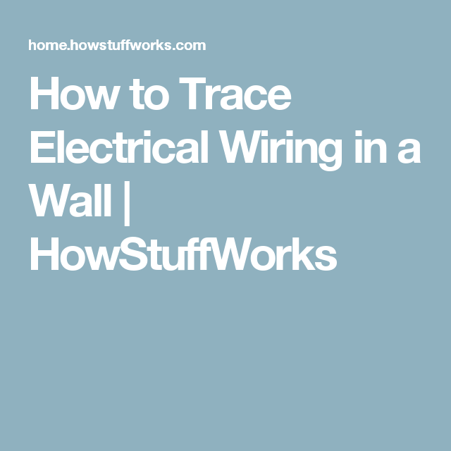 How To Trace Electrical Wiring In A Wall Howstuffworks - WIRE Center •
