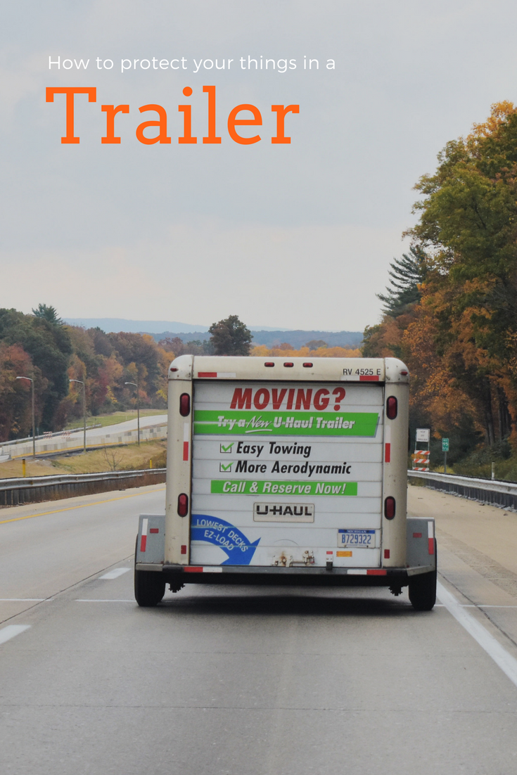 How To Keep Your Belongings Safe In A Trailer Moving Insider Moving Moving Supplies How To Protect Yourself