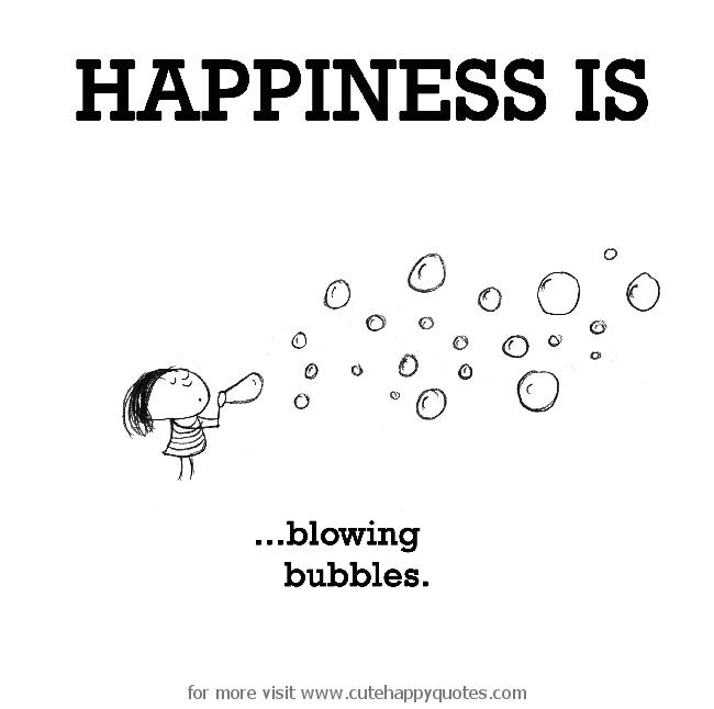 Happiness Is Blowing Bubbles Cute Happy Quotes Happiness