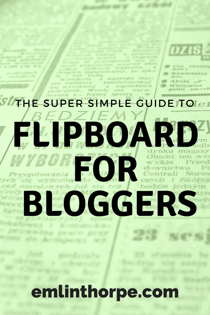 The Super Simple Guide to Flipboard for Bloggers | emlinthorpe.com
