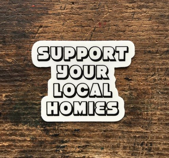 support your local homies die cut sticker