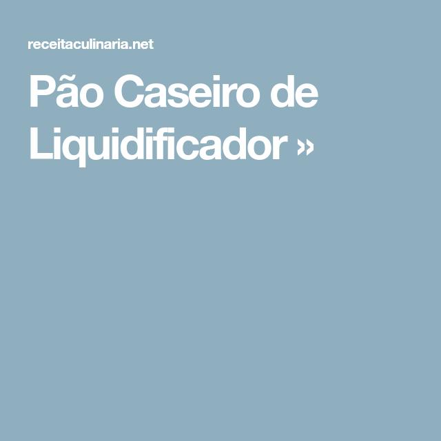 Pão Caseiro de Liquidificador »