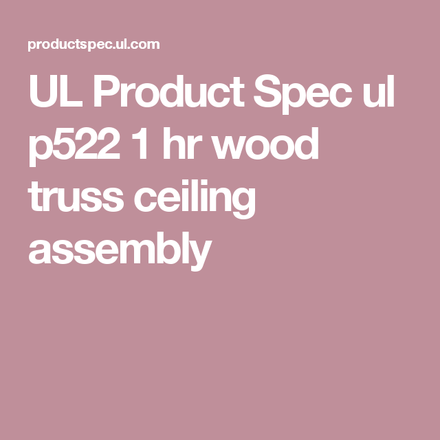 Ul Product Spec Ul P522 1 Hr Wood Truss Ceiling Assembly Wood Truss Online Coding Coding