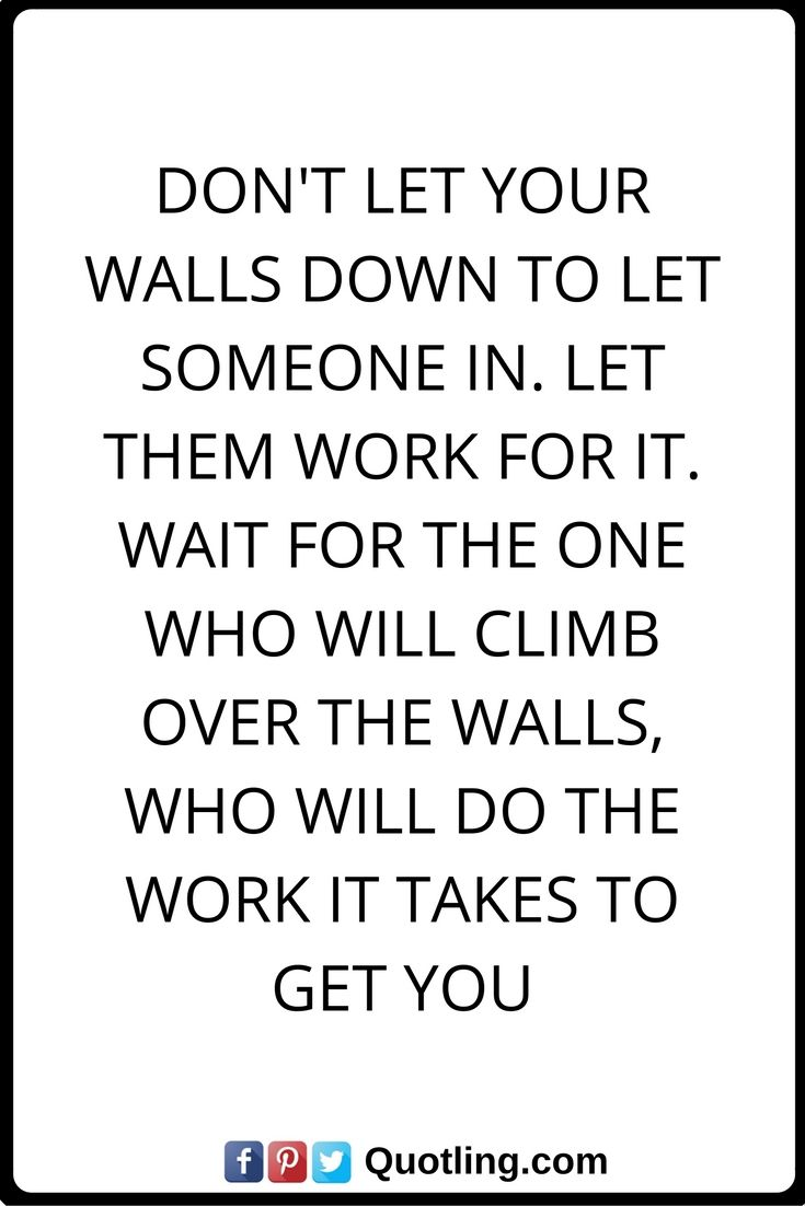 Love Quotes Don T Let Your Walls Down To Let Someone In Let Them