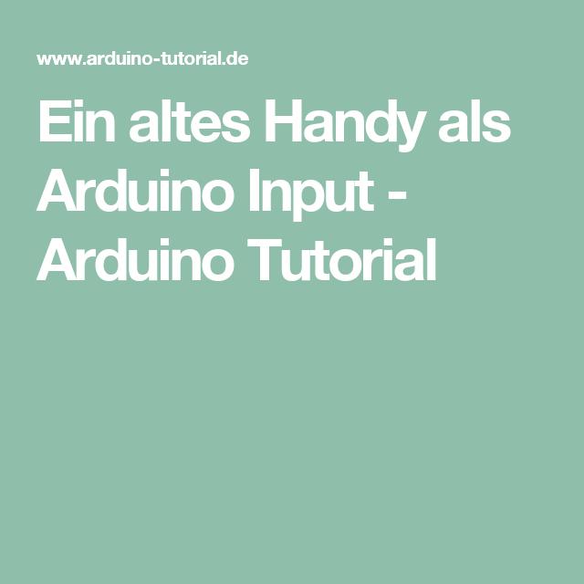 ein altes handy als arduino input arduino tutorial container homeautomation pinterest. Black Bedroom Furniture Sets. Home Design Ideas